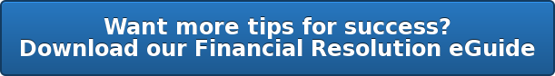 Want more tips for success?  Download our Financial Resolution eGuide
